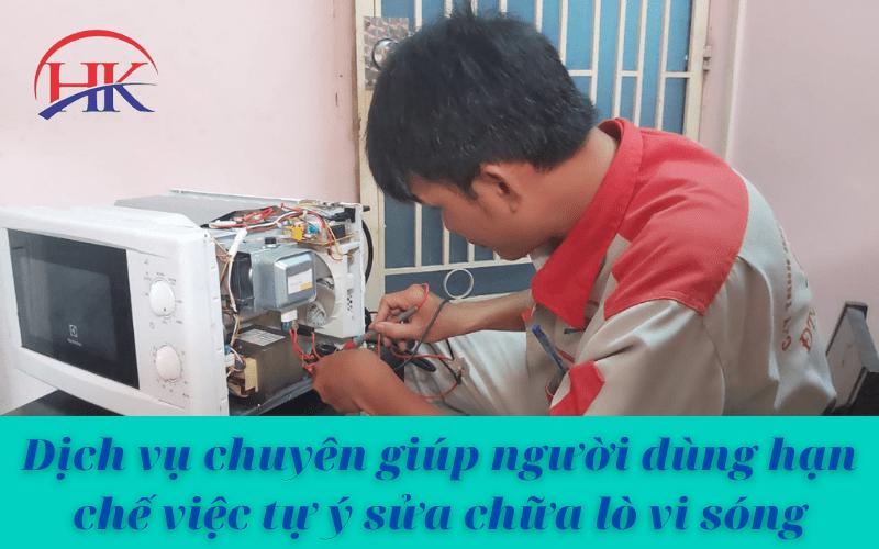 Dịch vụ chuyên nghiệp giúp người dùng hạn chế việc tự ý sửa chữa lò vi sóng